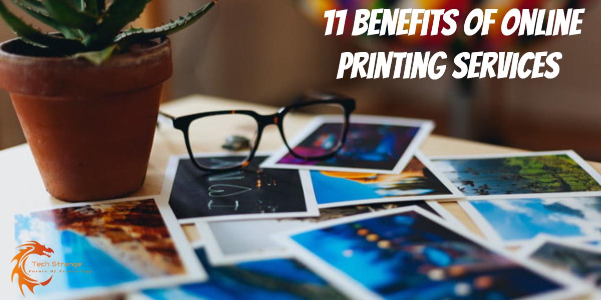 11 Benefits of Online Printing Services - Tech Strange