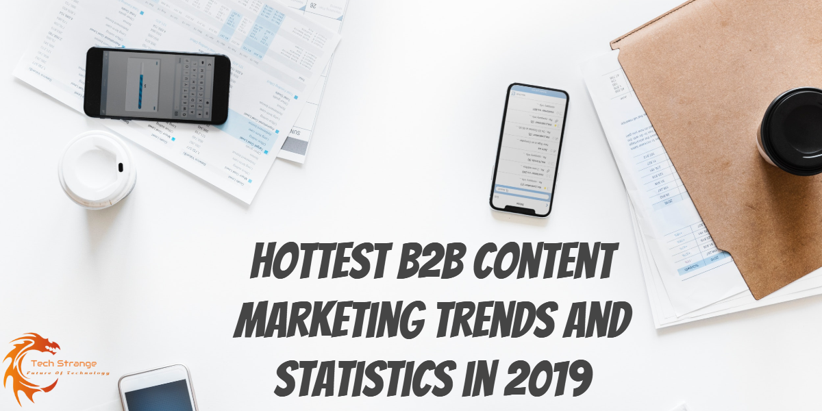 Hottest B2B Content Marketing Trends and Statistics in 2019 - Tech Strange