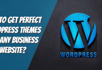 How To Get Perfect WordPress Themes For Any Business Website