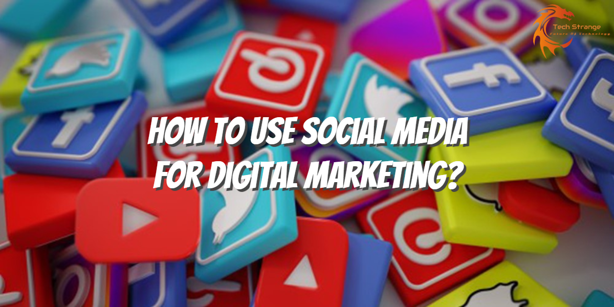 How To Use Social Media For Digital Marketing