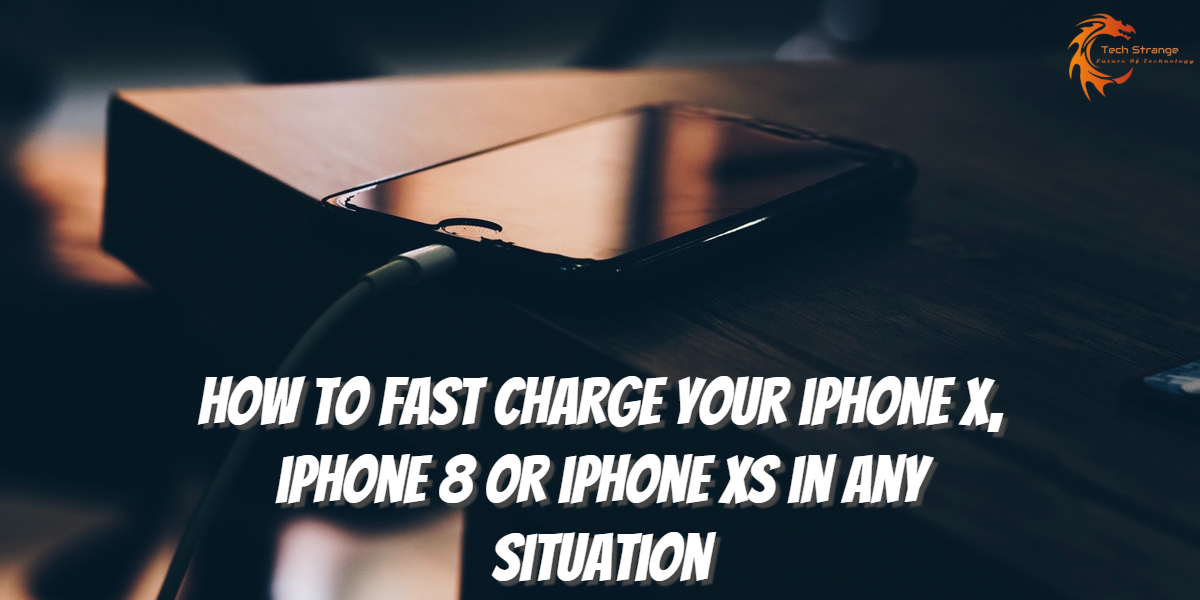 How to Fast Charge your iPhone X, iPhone 8 or iPhone XS in Any Situation