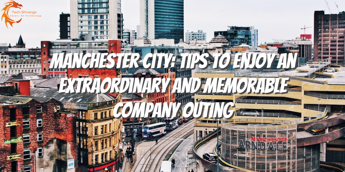 Manchester City Tips to Enjoy an Extraordinary and Memorable Company Outing