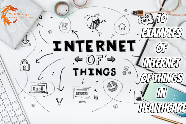 10 Examples of Internet of Things in Healthcare - Tech Strange