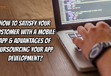 How to Satisfy your Customer with a Mobile App & advantages of Oursourcing your app development - Tech Strange