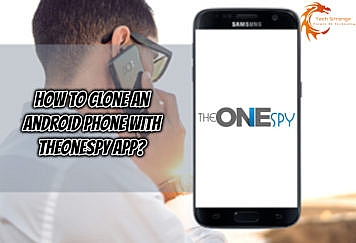 How to clone an Android Phone with TheOneSpy App - Tech Strange