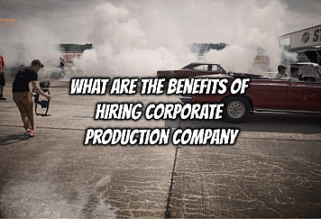 What are the Benefits of Hiring Corporate Production Company - Tech Strange