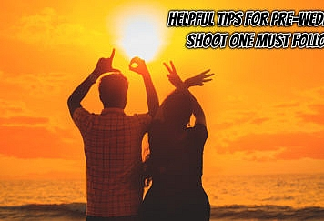 Helpful tips for pre-wedding shoot one must follow