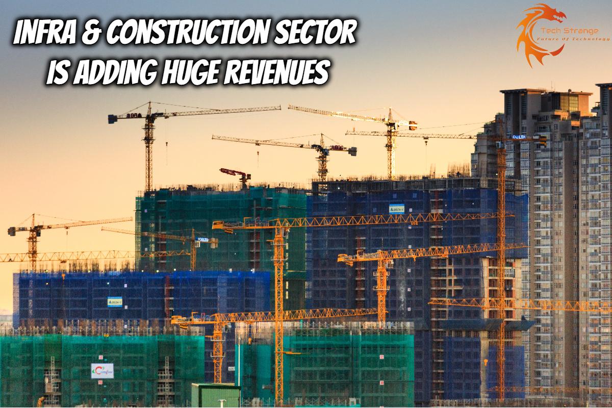 Infra & Construction Sector is adding huge revenues - Tech Strange