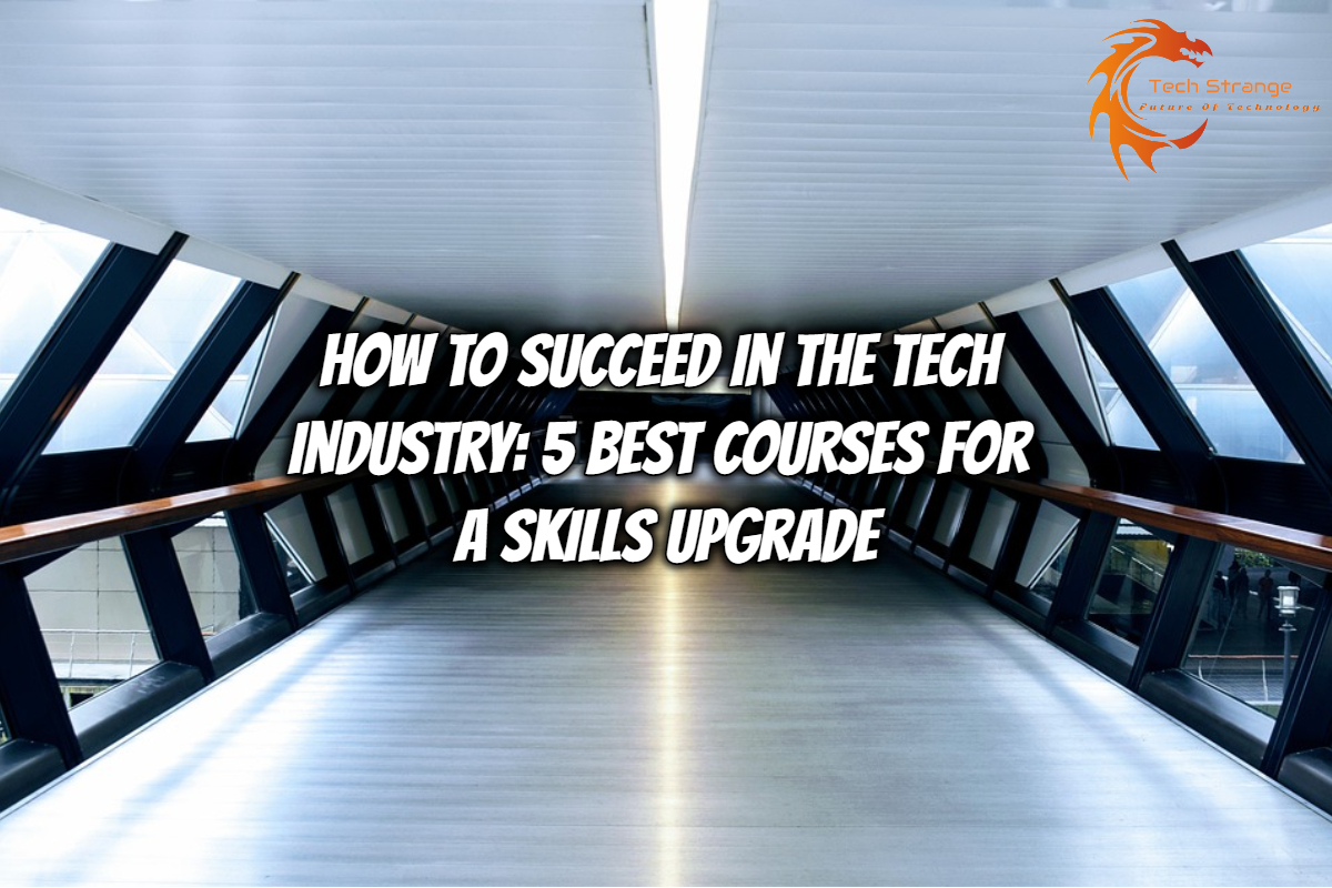 How to Succeed in the Tech Industry_ 5 Best Courses for a Skills Upgrade