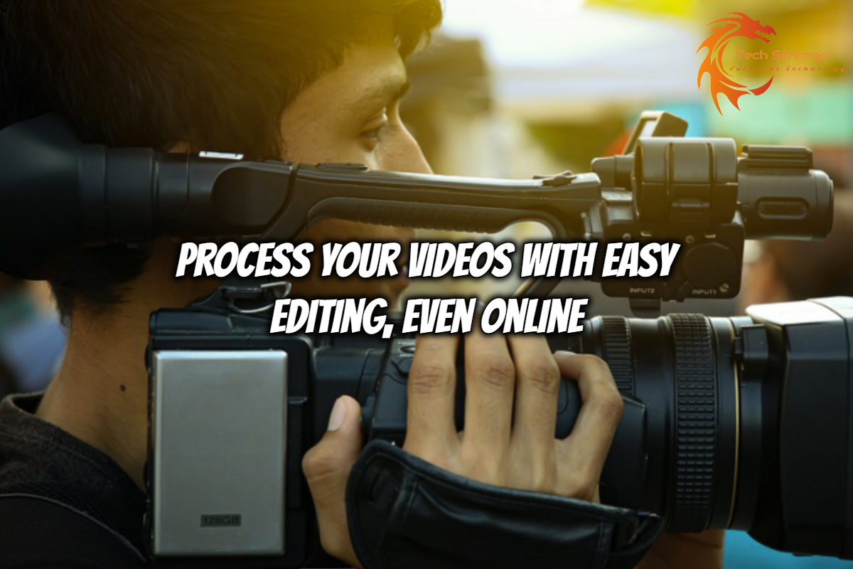 Process your videos with easy editing, even online