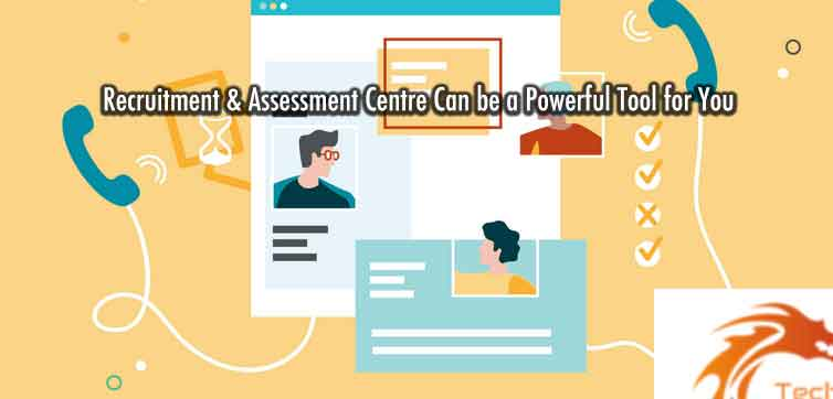 Recruitment-&-Assessment-Centre-Can-be-a-Powerful-Tool-for-You-