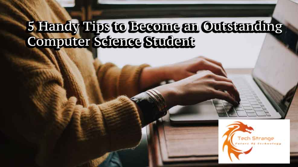 5 Handy Tips to Become an Outstanding Computer Science Student