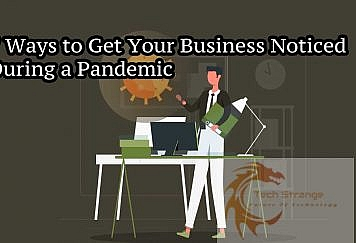 7 Ways to Get Your Business Noticed During a Pandemic