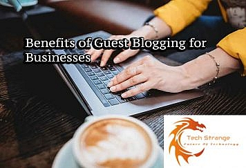 Benefits of Guest Blogging for Businesses
