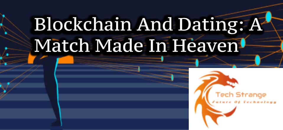 Blockchain And Dating: A Match Made In Heaven