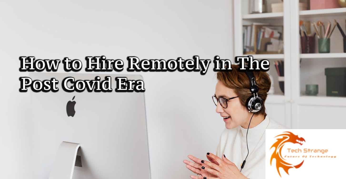 How to Hire Remotely in The Post Covid Era