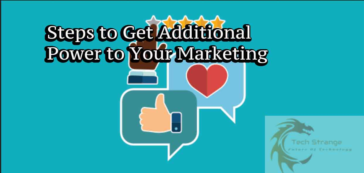 Steps to Get Additional Power to Your Marketing