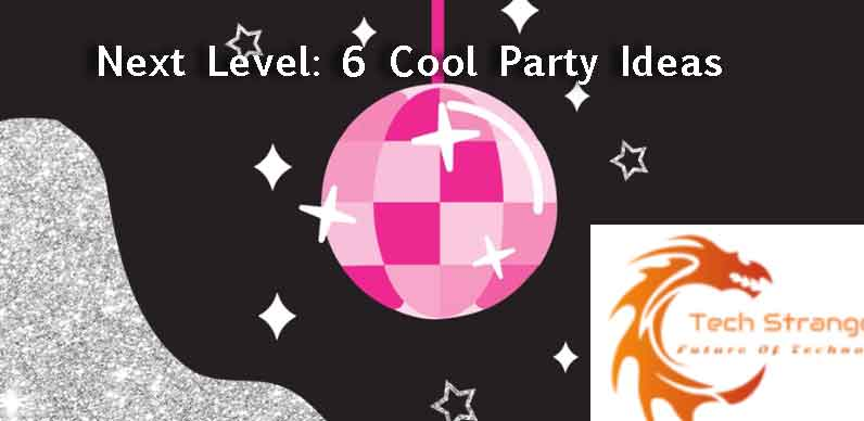Next-Level-6-Cool-Party-Ideas