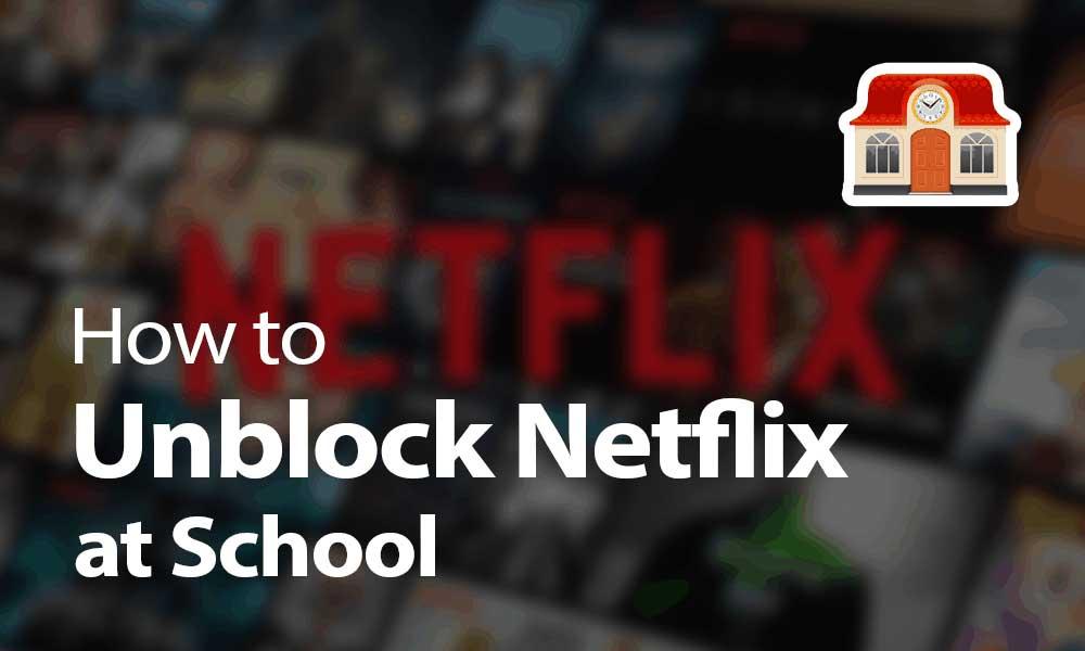 how-to-unblock-netflix-at-school