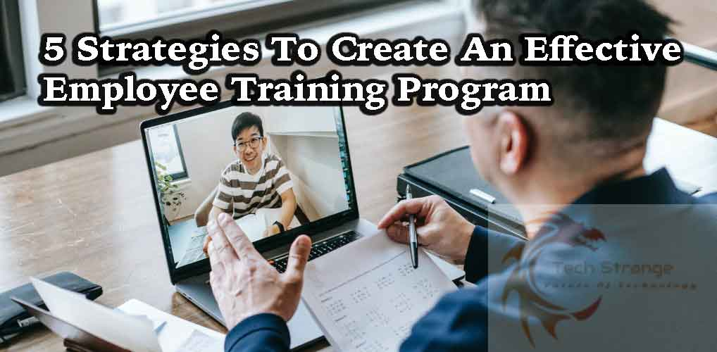 5 Strategies To Create An Effective Employee Training Program